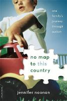 Noonan, Jennifer - No Map to This Country: One Family's Journey through Autism - 9780738219042 - V9780738219042