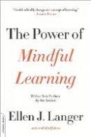 Langer, Ellen J. - The Power of Mindful Learning (A Merloyd Lawrence Book) - 9780738219080 - V9780738219080