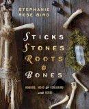 Bird, Stephanie Rose - Sticks, Stones, Roots and Bones - 9780738702759 - V9780738702759
