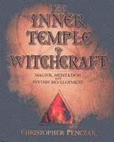 Christopher Penczak - The Inner Temple of Witchcraft: Magick, Meditation and Psychic Development (Penczak Temple Series) - 9780738702766 - V9780738702766