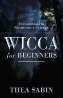 Thea Sabin - Wicca for Beginners: Fundamentals of Philosophy & Practice (For Beginners (Llewellyn's)) - 9780738707518 - V9780738707518