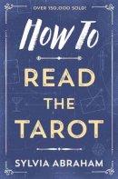 Abraham, Sylvia - How to Read the Tarot - 9780738708171 - V9780738708171