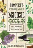 Heldstab, Celeste Rayne - Llewellyn's Complete Formulary of Magical Oils: Over 1200 Recipes, Potions & Tinctures for Everyday Use - 9780738727516 - V9780738727516