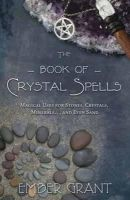 Grant, Ember - The Book of Crystal Spells: Magical Uses for Stones, Crystals, Minerals ... and Even Sand - 9780738730301 - V9780738730301