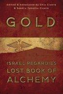 Regardie, Israel, Cicero, Chic, Cicero, Sandra Tabatha - Gold: Israel Regardie's Lost Book of Alchemy - 9780738740720 - V9780738740720