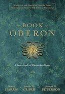 Harms, Daniel, Peterson, Joseph H., Clark, James R. - The Book of Oberon: A Sourcebook of Elizabethan Magic - 9780738743349 - V9780738743349