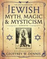 Dennis, Geoffrey W. - The Encyclopedia of Jewish Myth, Magic and Mysticism: Second Edition - 9780738745916 - V9780738745916
