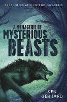 Gerhard, Ken - A Menagerie of Mysterious Beasts: Encounters with Cryptid Creatures - 9780738746661 - V9780738746661