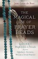 de Biasi, Jean-Louis - The Magical Use of Prayer Beads: Secret Meditations & Rituals for Your Qabalistic, Hermetic, Wiccan or Druid Practice - 9780738747293 - V9780738747293