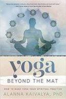 Kaivalya, Alanna - Yoga Beyond the Mat: How to Make Yoga Your Spiritual Practice - 9780738747644 - V9780738747644