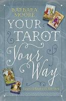 Moore, Barbara - Your Tarot Your Way: Learn to Read with Any Deck - 9780738749242 - V9780738749242