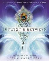 Faerywolf, Storm - Betwixt & Between: Exploring the Faery Tradition of Witchcraft - 9780738750156 - V9780738750156