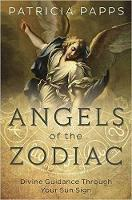 Papps, Patricia - Angels of the Zodiac: Divine Guidance Through Your Sun Sign - 9780738750859 - V9780738750859