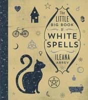 Abrev, Ileana - The Little Big Book of White Spells - 9780738751696 - V9780738751696