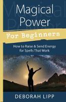 Lipp, Deborah - Magical Power For Beginners: How to Raise & Send Energy for Spells That Work - 9780738751986 - V9780738751986