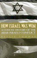 Thomas A. Baylis - How Israel Was Won: A Concise History of the Arab-Israeli Conflict - 9780739100646 - V9780739100646