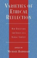 Barnhart, Michael - Varieties of Ethical Reflection: New Directions for Ethics in a Global Context (Studies in Comparative Philosophy and Religion) - 9780739104439 - V9780739104439