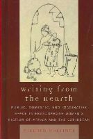 Mortimer, Mildred - Writing from the Hearth: Public, Domestic, and Imaginative Space in Francophone Women's Fiction of Africa and the Caribbean (After the Empire: The Francophone World and Postcolonial France) - 9780739119068 - V9780739119068