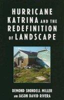 Miller, Demond Shondell; Rivera, Jason David - Hurricane Katrina and the Redefinition of Landscape - 9780739121474 - V9780739121474