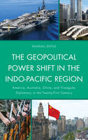 Doyle, Randall - The Geopolitical Power Shift in the Indo-Pacific Region: America, Australia, China, and Triangular Diplomacy in the Twenty-First Century - 9780739139257 - V9780739139257