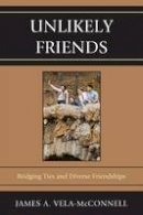 Vela-McConnell, James A. - Unlikely Friends: Bridging Ties and Diverse Friendships - 9780739148754 - V9780739148754