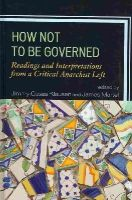 - How Not to Be Governed: Readings and Interpretations from a Critical Anarchist Left - 9780739150344 - V9780739150344
