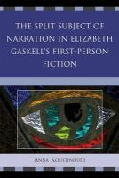 Koustinoudi, Anna - The Split Subject of Narration in Elizabeth Gaskell's First Person Fiction - 9780739166086 - V9780739166086