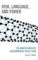 Morris, Jeffery T. - Risk, Language, and Power: The Nanotechnology Environmental Policy Case - 9780739170540 - V9780739170540