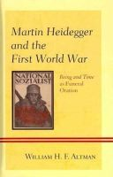 Altman, William H.F. - Martin Heidegger and the First World War: Being and Time as Funeral Oration - 9780739171684 - V9780739171684