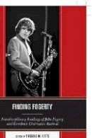 - Finding Fogerty: Interdisciplinary Readings of John Fogerty and Creedence Clearwater Revival - 9780739174852 - V9780739174852