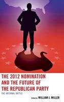 - The 2012 Nomination and the Future of the Republican Party - 9780739175927 - V9780739175927