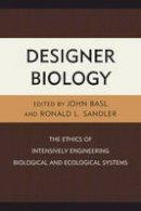 - DESIGNER BIOLOGY THE ETHICS OFCB - 9780739178218 - V9780739178218