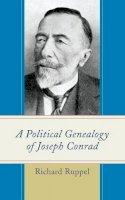 Ruppel, Richard - A Political Genealogy of Joseph Conrad - 9780739178249 - V9780739178249