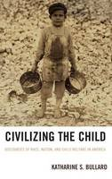 Bullard, Katharine S. - Civilizing the Child - 9780739178980 - V9780739178980