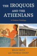 Seitz, Brian, Thorp, Thomas - IROQUOIS AMP THE ATHENIANS A POLCB - 9780739179222 - V9780739179222