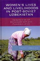 Tursunova, Zulfiya - Women's Lives and Livelihoods in Post-Soviet Uzbekistan: Ceremonies of Empowerment and Peacebuilding - 9780739179772 - V9780739179772