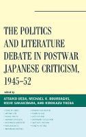 - The Politics and Literature Debate in Postwar Japanese Criticism, 1945-52 (New Studies in Modern Japan) - 9780739180754 - V9780739180754