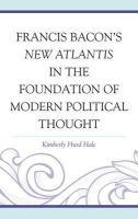 Hale, Kimberly Hurd - Francis Bacon's New Atlantis in the Foundation of Modern Political Thought - 9780739181508 - V9780739181508