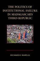 Marcus, Richard R. - The Politics of Institutional Failure in Madagascar's Third Republic - 9780739181607 - V9780739181607