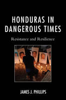 Phillips, James J., - Honduras in Dangerous Times: Resistance and Resilience - 9780739183557 - V9780739183557