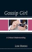 Bindig, Lori - Gossip Girl: A Critical Understanding (Critical Studies in Television) - 9780739184813 - V9780739184813