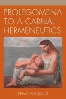 Jung, Hwa Yol - Prolegomena to a Carnal Hermeneutics - 9780739185803 - V9780739185803