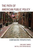 Cammisa, Anne Marie; Manuel, Paul Christopher - The Path of American Public Policy - 9780739186596 - V9780739186596