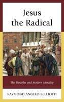 Belliotti, Raymond Angelo - Jesus the Radical - 9780739187654 - V9780739187654