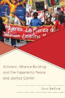 DeTurk, Sara - Activism, Alliance Building, and the Esperanza Peace and Justice Center - 9780739188644 - V9780739188644