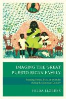 Lloréns, Hilda - Imaging The Great Puerto Rican Family: Framing Nation, Race, and Gender during the American Century - 9780739189184 - V9780739189184