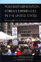 - Younger-Generation Korean Experiences in the United States: Personal Narratives on Ethnic and Racial Identities - 9780739191415 - V9780739191415