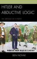 Novak, Ben - Hitler and Abductive Logic: The Strategy of a Tyrant - 9780739194614 - V9780739194614