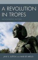 Sutton, Jane S., Mifsud, Mari Lee - A Revolution in Tropes: Alloiostrophic Rhetoric - 9780739195048 - V9780739195048