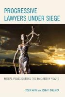 Wark, Colin, Galliher, John F. - Progressive Lawyers under Siege: Moral Panic during the McCarthy Years - 9780739195604 - V9780739195604